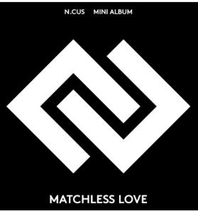 【9月7日(土) 18:00】N.CUS『 MATCHLESS LOVE 』販売記念サイン会応募代行受付中